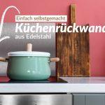 Design Kchenrckwand Aus Edelstahl Selbst Gemacht Bad Renovieren Ideen Wohnzimmer Tapeten Wohnzimmer Küchenrückwand Ideen