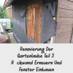 Renovierung Der Gartenlaube Teil 3 Rckwand Erneuern Und Fenster Kosten Bad Wohnzimmer Fensterfugen Erneuern